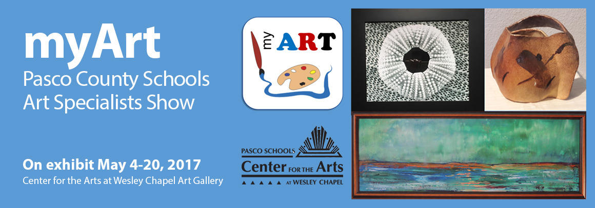 <p> myArt - Pasco County Schools Art Specialists Show, on exhibit 5/4/17 through 5/20/17 at Center for the Arts, WCHS</p>