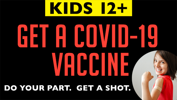 Kids 12+ get a covid-19 vaccine. Do your part. Get a shot.